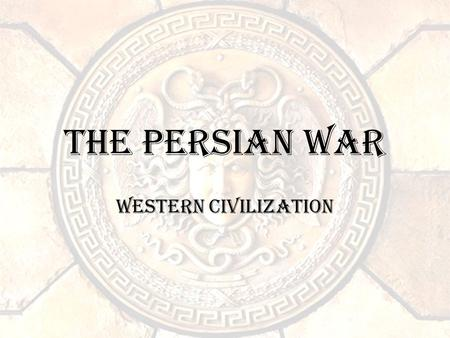 The Persian War Western Civilization. Objective Students will understand the causes, course of events, and effects of the Persian War.