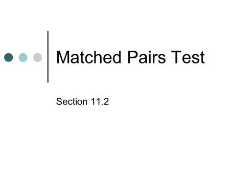 Matched Pairs Test Section 11.2. Sodoku Anyone? *I need some people who have never played… *Let's see if boys are better than girls….
