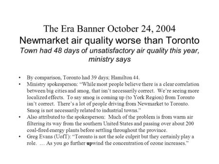 The Era Banner October 24, 2004 Newmarket air quality worse than Toronto Town had 48 days of unsatisfactory air quality this year, ministry says By comparison,