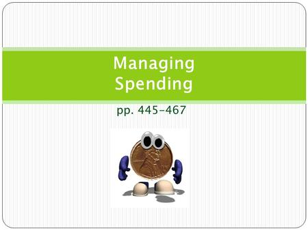 Pp. 445-467 Managing Spending. What to do with the money you earn? Budgeting Your Money Budget: Budget helps you: