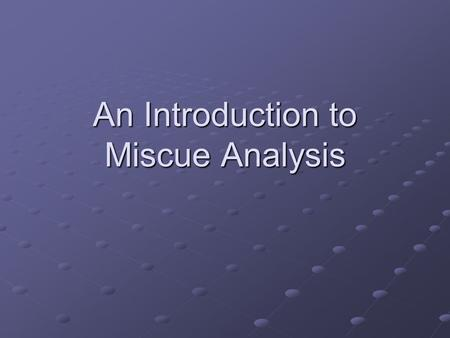 "An Introduction to Miscue Analysis. Defining Reading One Definition: ""Your eyes are dancing across the page of text, and the words are being translated."