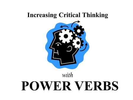 Increasing Critical Thinking POWER VERBS with. Recall Level (Knowledge/Comprehension)