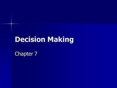 Decision Making Chapter 7. Definition of Decision Making Characteristics of decision making: a. Selecting a choice from a number of options b. Some information.