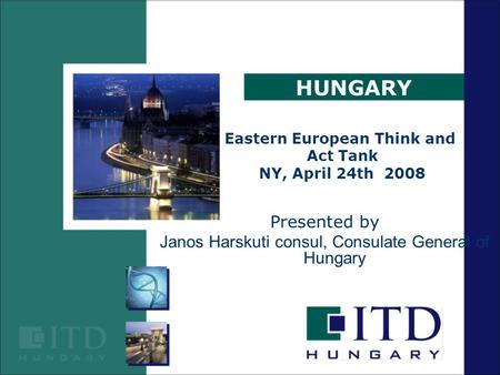 HUNGARY Presented by Janos Harskuti consul, Consulate General of Hungary Eastern European Think and Act Tank NY, April 24th 2008.