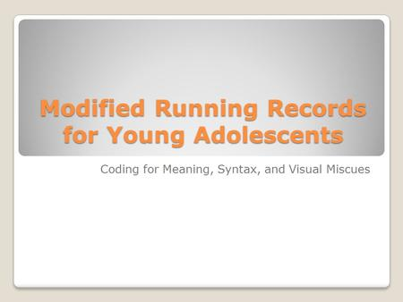 Modified Running Records for Young Adolescents Coding for Meaning, Syntax, and Visual Miscues.