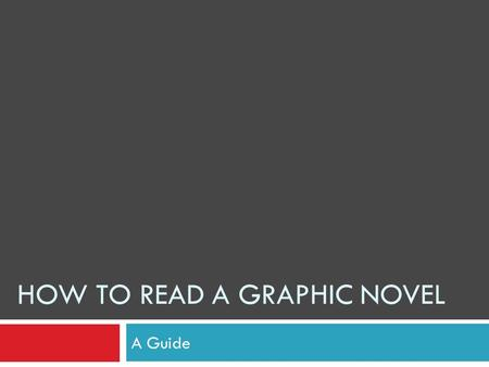 HOW TO READ A GRAPHIC NOVEL A Guide. What is a graphic novel?  Sometimes referred to as a comic book, a graphic novel is a sequential, comic-style narrative.