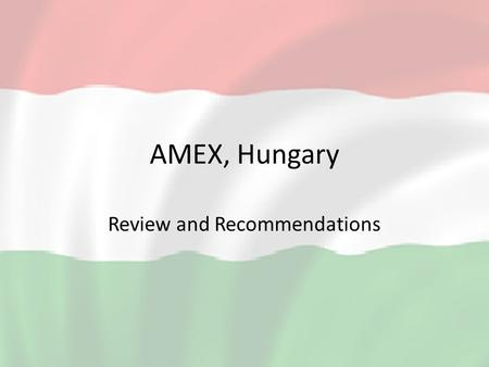 AMEX, Hungary Review and Recommendations. Summary AMEX Petroleum Hungary Project to establish operations in Central Hungary Initial Project goal to establish.