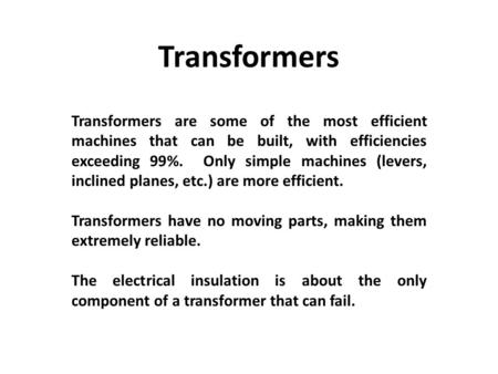 Transformers Transformers are some of the most efficient machines that can be built, with efficiencies exceeding 99%. Only simple machines (levers, inclined.