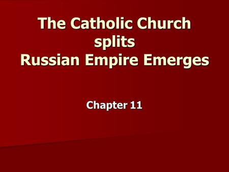 The Catholic Church splits Russian Empire Emerges Chapter 11.