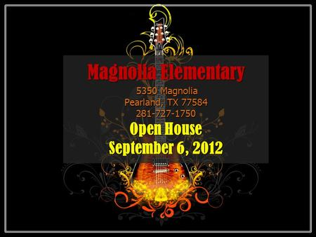 Magnolia Elementary 5350 Magnolia Pearland, TX 77584 281-727-1750 Open House September 6, 2012.