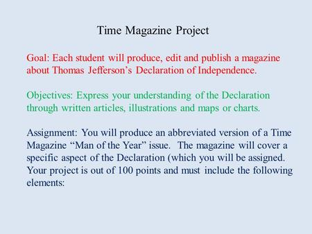 Time Magazine Project Goal: Each student will produce, edit and publish a magazine about Thomas Jefferson's Declaration of Independence. Objectives: Express.