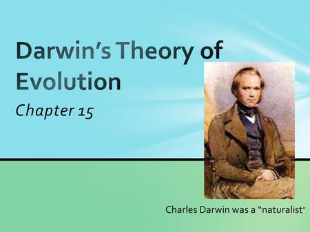 "Chapter 15 Charles Darwin was a ""naturalist ""."