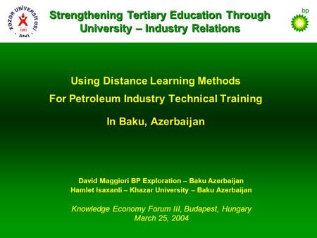 Using Distance Learning Methods For Petroleum Industry Technical Training In Baku, Azerbaijan David Maggiori BP Exploration – Baku Azerbaijan Hamlet Isaxanli.