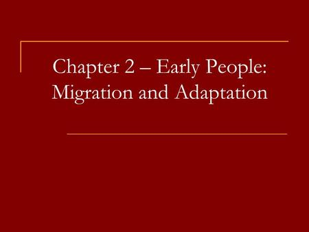 Chapter 2 – Early People: Migration and Adaptation.