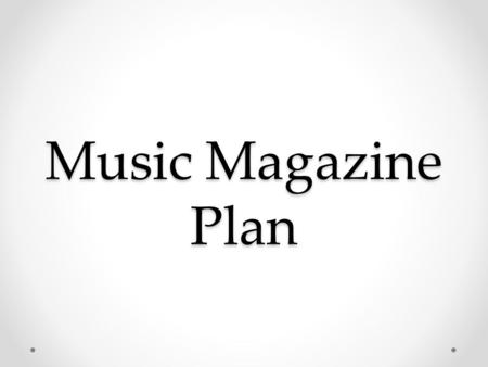 Music Magazine Plan. Genre/Sub-Genre I plan to give the magazine a mix of widely recognised great bands which can be enjoyed by all. It can be any genre,