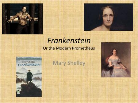 Frankenstein Or the Modern Prometheus Mary Shelley.