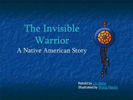 The Invisible Warrior A Native American Story Retold by Lin DonnLin Donn Illustrated by Phillip MartinPhillip Martin.