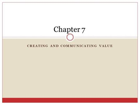 CREATING AND COMMUNICATING VALUE Chapter 7. General Guidelines for Effective Sales Presentations In sales presentations and demonstrations, salespeople.