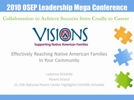 2010 OSEP Leadership Mega Conference Collaboration to Achieve Success from Cradle to Career Effectively Reaching Native American Families In Your Community.