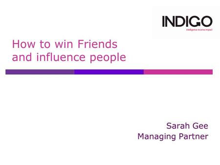Sarah Gee Managing Partner How to win Friends and influence people.