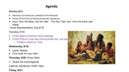 "Agenda Monday, 8/17  Handout on American Literature Time Periods  Power Point Intro to Native American Literature  Read ""How the Bear Lost His Tale"","