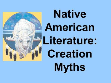 Native American Literature: Creation Myths. What is a myth? The word itself comes from the Greek mythos which originally meant speech or discourse
