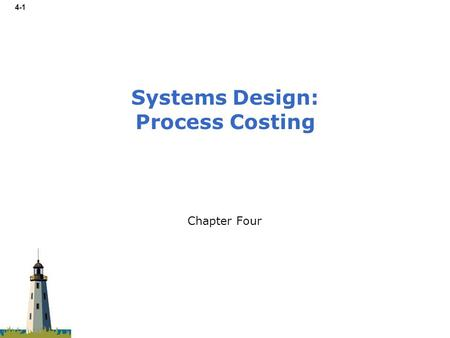 4-1 Chapter Four Systems Design: Process Costing.