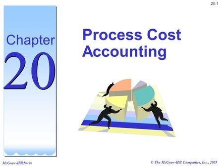 McGraw-Hill/Irwin © The McGraw-Hill Companies, Inc., 2005 20-1 Process Cost Accounting Chapter 20.