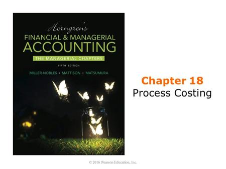 Chapter 18 Process Costing. Learning Objectives 1.Describe the flow of costs through a process costing system 2.Calculate equivalent units of production.