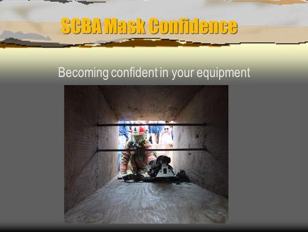 SCBA Mask Confidence Becoming confident in your equipment.