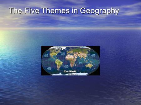 The Five Themes in Geography The Five Themes were developed by the National Council for Geographic Education to provide an organizing framework for the.