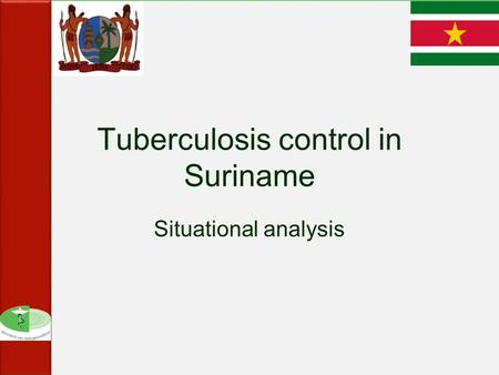 Tuberculosis control in Suriname Situational analysis.