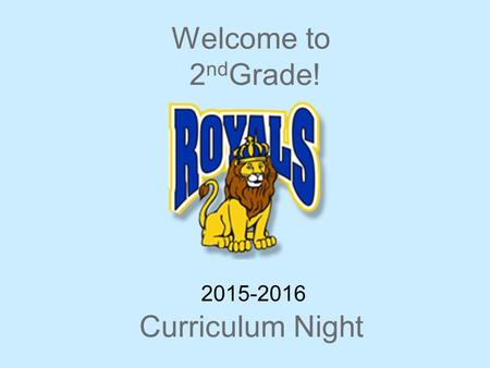 Welcome to 2 nd Grade! Curriculum Night 2015-2016.