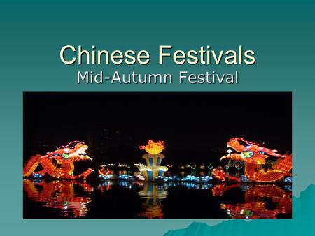 Chinese Festivals Mid-Autumn Festival.  The Mid-Autumn Festival falls on the 15 th day of the 8 th lunar month.  On that day every family eats mooncakes.