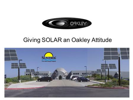 Giving SOLAR an Oakley Attitude. About Suntrek Established 1991 Over 20,000 solar installations Strong balance sheet Creative, experienced and focused.