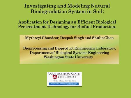Investigating and Modeling Natural Biodegradation System in Soil; Application for Designing an Efficient Biological Pretreatment Technology for Biofuel.