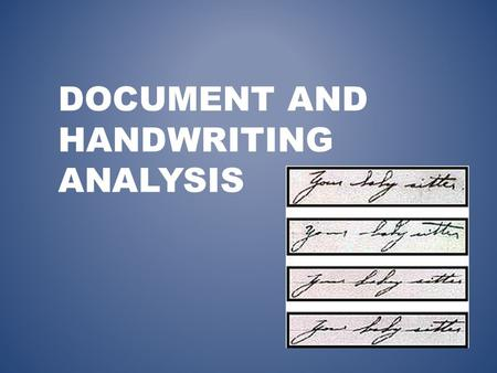 DOCUMENT AND HANDWRITING ANALYSIS. DOCUMENTS AS EVIDENCE Document specialists are called to : Verify handwriting and signatures Authenticate documents.