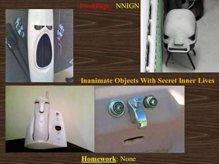 Homework: None FrontPage: NNIGN Inanimate Objects With Secret Inner Lives.