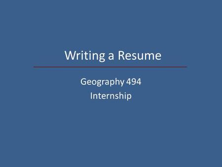 Writing a Resume Geography 494 Internship. Preparation The most effective resume emphasizes individual experience in relation to position and employer.
