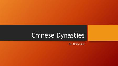 Chinese Dynasties By: Noah Gilly. The Shang Dynasty (1600-1046 BC) First Chinese Dynasty attested from written records Discovered through archaeological.