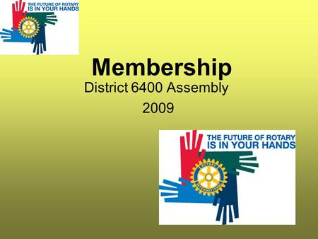 Membership District 6400 Assembly 2009. Membership Committee 2009-10 Membership Chair –Chris Hardy- Extension Chairs –(US) Jim Wagner-