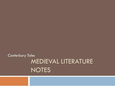 MEDIEVAL LITERATURE NOTES Canterbury Tales Objectives: Students will be able to..  identify historical events that changed the landscape of England.