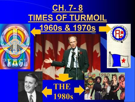 CH. 7- 8 TIMES OF TURMOIL 1960s & <strong>1970s</strong> THE 1980s.