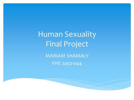 Human Sexuality Final Project MARIAM SHAMALY FHS 2450-044.