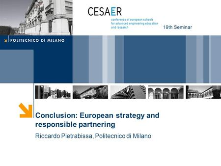 Conclusion: European strategy and responsible partnering Riccardo Pietrabissa, Politecnico di Milano 19th Seminar.