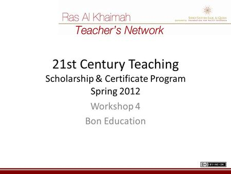 21st Century Teaching Scholarship & Certificate Program Spring 2012 Workshop 4 Bon Education.