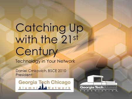 Technology in Your Network Catching Up with the 21 st Century Daniel Crnkovich, BSCE 2010 President.