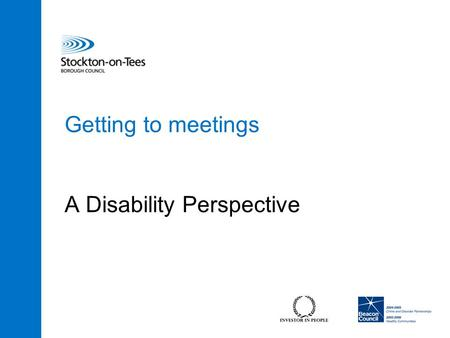 Getting to meetings A Disability Perspective. 2 Introduction Thanks for asking me to your meeting today. I was really keen to come along because I believe.