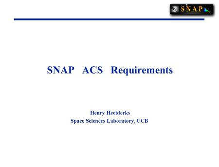 SNAP ACS Requirements Henry Heetderks Space Sciences Laboratory, UCB.