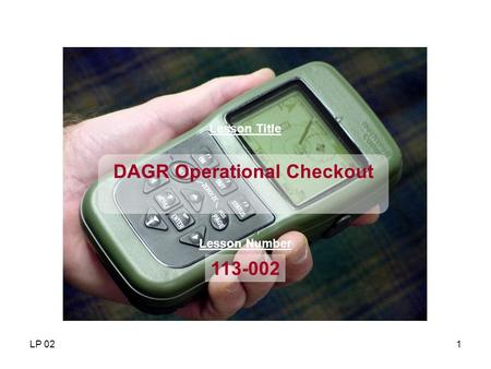 LP 021 Lesson Title 113-002 Lesson Number DAGR Operational Checkout.